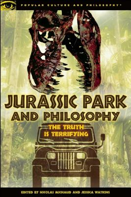 Jurassic Park and Philosophy By Michaud, Nicolas (EDT)/ Watkins, Jessica (EDT)